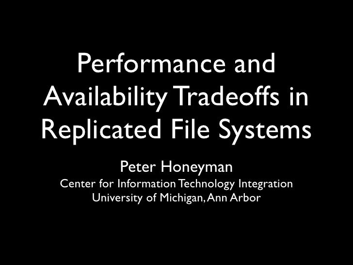 Performance and Availability Tradeoffs in Replicated File Systems             Peter Honeyman  Center for Information Techn...