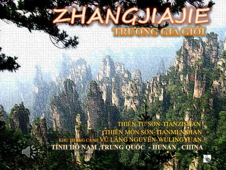 Zhangjiajie -TRUONG GIA GIOI<br />ZHANGJIAJIE<br />            TRƯƠNG GIA GIỚI<br />THIÊN TỬ SƠN-TIANZISHAN<br />THIÊN MÔN...