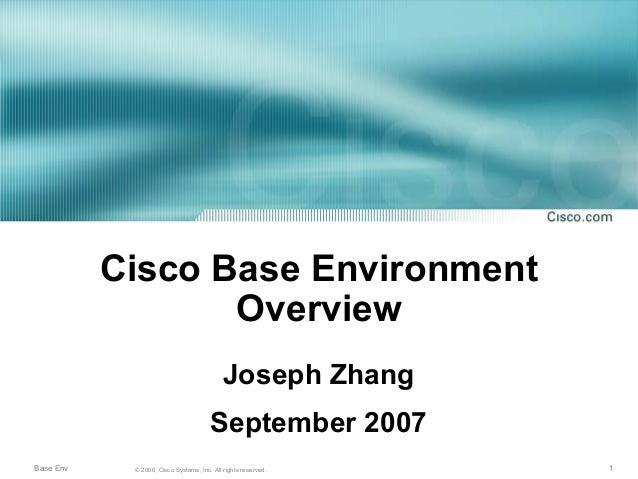 Cisco Base Environment                  Overview                                            Joseph Zhang                  ...