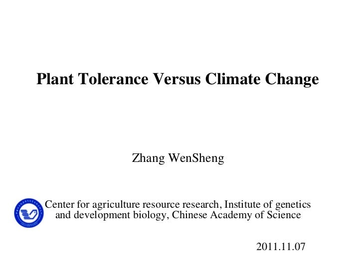Plant Tolerance Versus Climate Change                     Zhang WenSheng Center for agriculture resource research, Institu...