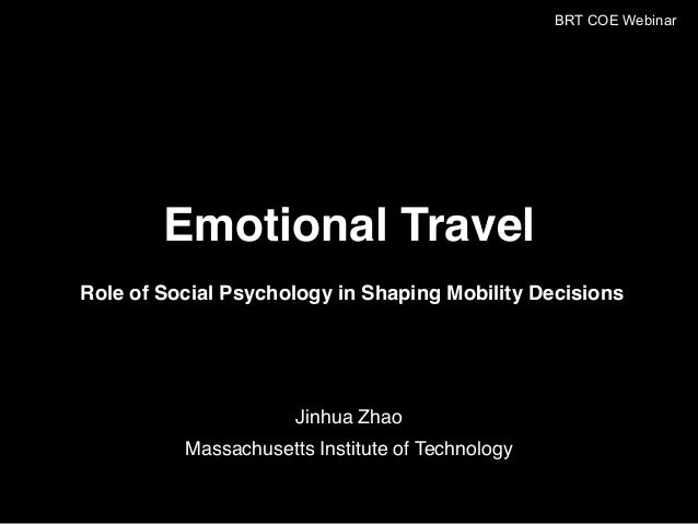 Jinhua Zhao Massachusetts Institute of Technology Emotional Travel Role of Social Psychology in Shaping Mobility Decisions...