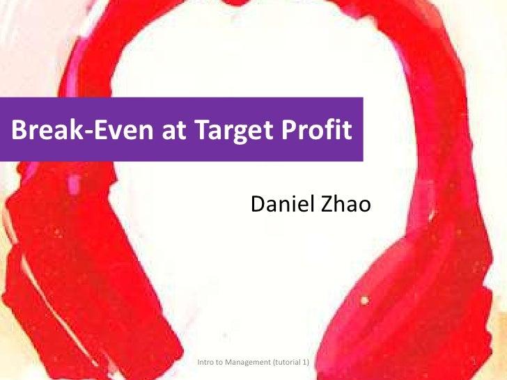 Intro to Management (tutorial 1)<br />1<br />Break-Even at Target Profit<br />Daniel Zhao<br />