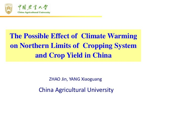 The Possible Effect of Climate Warmingon Northern Limits of Cropping System       and Crop Yield in China            ZHAO...