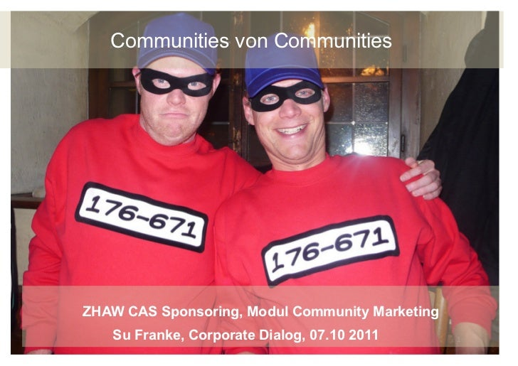 Communities von CommunitiesZHAW CAS Sponsoring, Modul Community Marketing   Su Franke, Corporate Dialog, 07.10 2011       ...