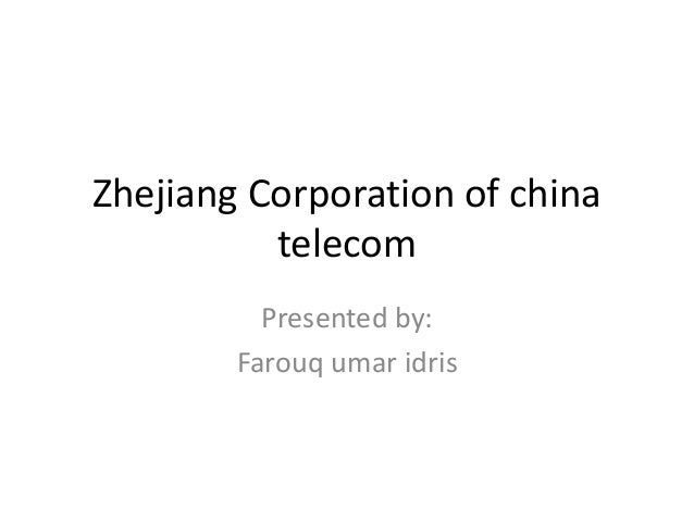 Zhejiang Corporation of china telecom Presented by: Farouq umar idris