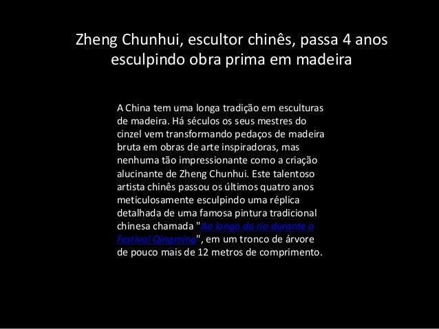 Zheng Chunhui, escultor chinês, passa 4 anos esculpindo obra prima em madeira A China tem uma longa tradição em esculturas...