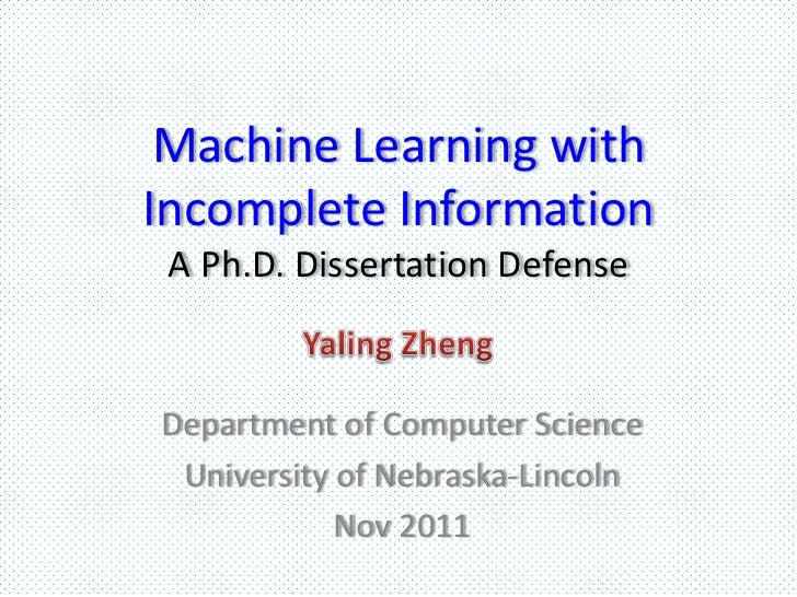 Machine Learning withIncomplete Information A Ph.D. Dissertation DefenseDepartment of Computer Science University of Nebra...