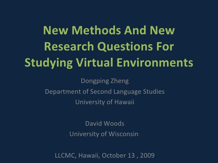 New Methods And New Research Questions For Studying Virtual Environments Dongping Zheng Department of Second Language Stud...