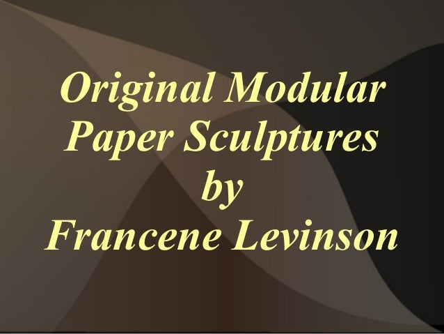 Original Modular Paper Sculptures by Francene Levinson