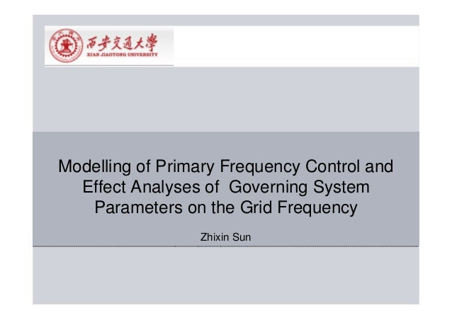 Modelling of Primary Frequency Control and  Effect Analyses of Governing System   Parameters on the Grid Frequency        ...