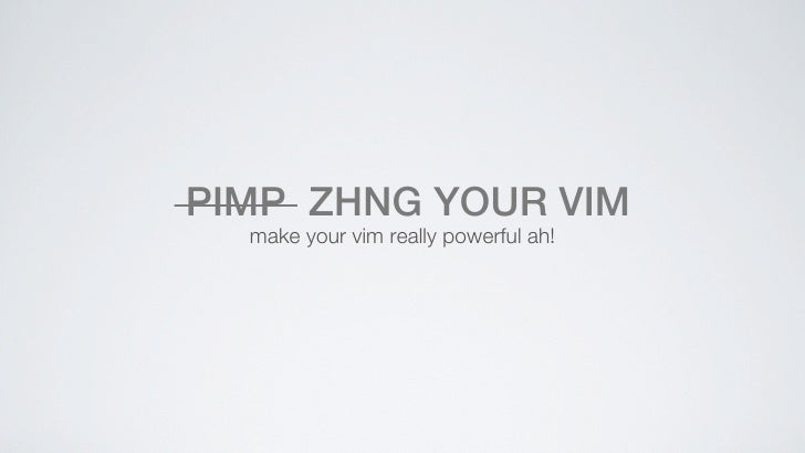 PIMP ZHNG YOUR VIM  make your vim really powerful ah!