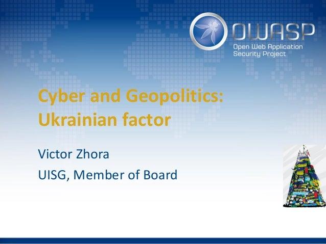 Cyber and Geopolitics: Ukrainian factor Victor Zhora UISG, Member of Board