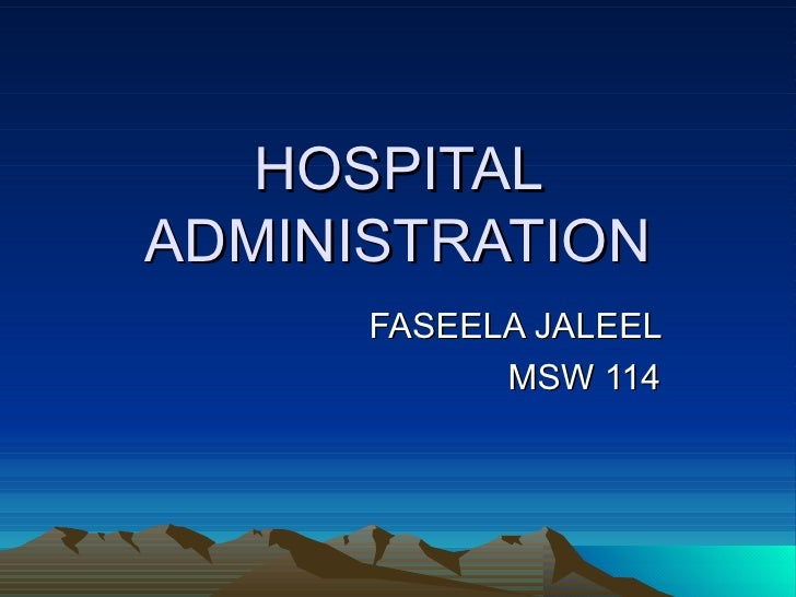 HOSPITAL ADMINISTRATION FASEELA JALEEL MSW 114