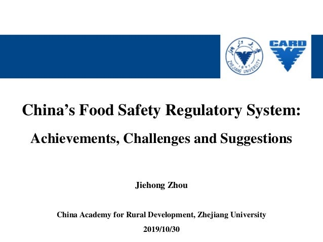 China's Food Safety Regulatory System: Achievements, Challenges and Suggestions Jiehong Zhou China Academy for Rural Devel...