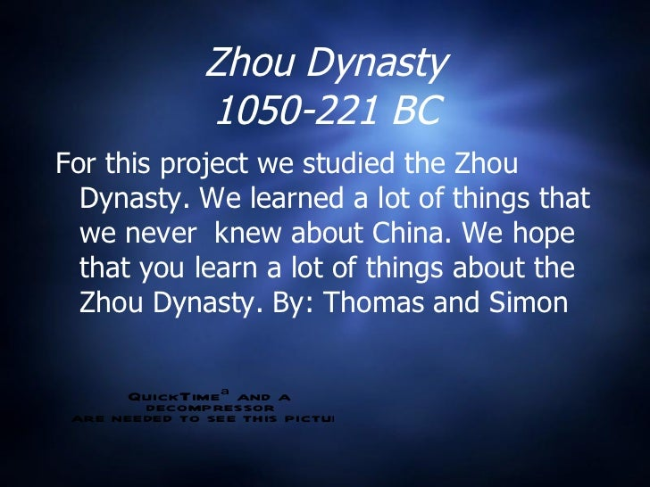 Zhou Dynasty 1050-221 BC <ul><li>For this project we studied the Zhou Dynasty. We learned a lot of things that we never  k...