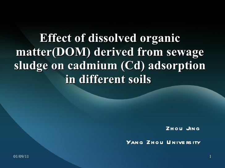 Effect of dissolved organic matter(DOM) derived from sewage sludge on cadmium (Cd) adsorption in different soils  Zhou Jin...