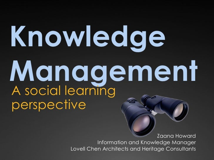 Knowledge Management A social learning perspective                                           Zaana Howard                 ...