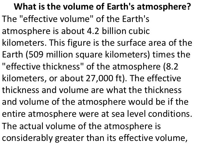 """What is the volume of Earths atmosphere?The """"effective volume"""" of the Earthsatmosphere is about 4.2 billion cubickilometer..."""