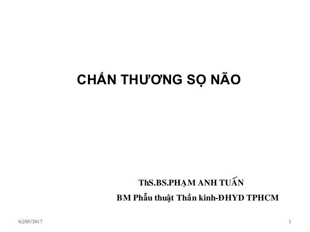 ThS.BS.PHAÏM ANH TUAÁN BM Phẫu thuật Thaàn kinh-ÑHYD TPHCM CHẤN THƢƠNG SỌ NÃO 02/05/2017 1