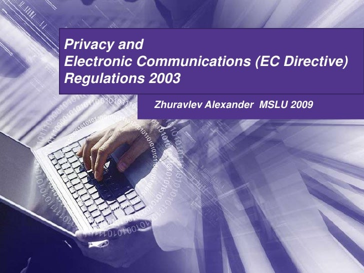PrivacyandElectronicCommunications (EC Directive)Regulations 2003  <br />Zhuravlev Alexander  MSLU 2009<br />