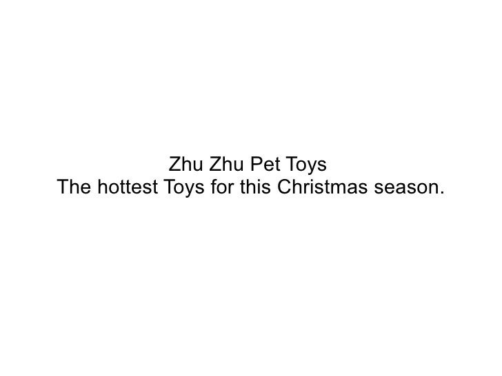 Zhu Zhu Pet Toys  The hottest Toys for this Christmas season.
