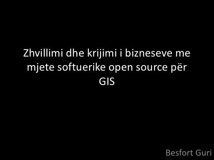 Zhvillimi dhe krijimi i bizneseve me mjete softuerike open source për                 GIS                              Bes...