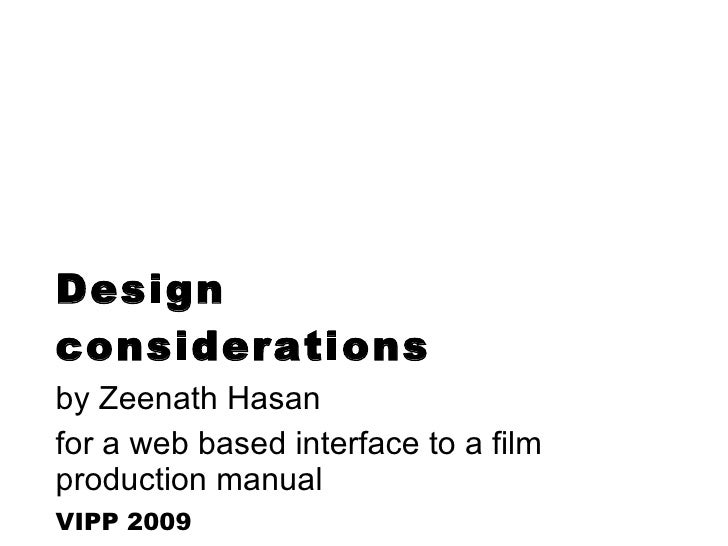 Design considerations   by Zeenath Hasan  for a web based interface to a film production manual  VIPP 2009