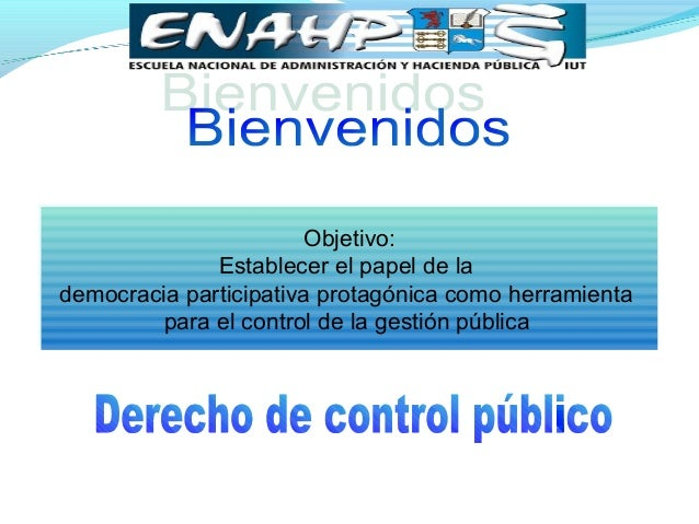 Objetivo:  Establecer el papel de la  democracia participativa protagónica como herramienta  para el control de la gestión...