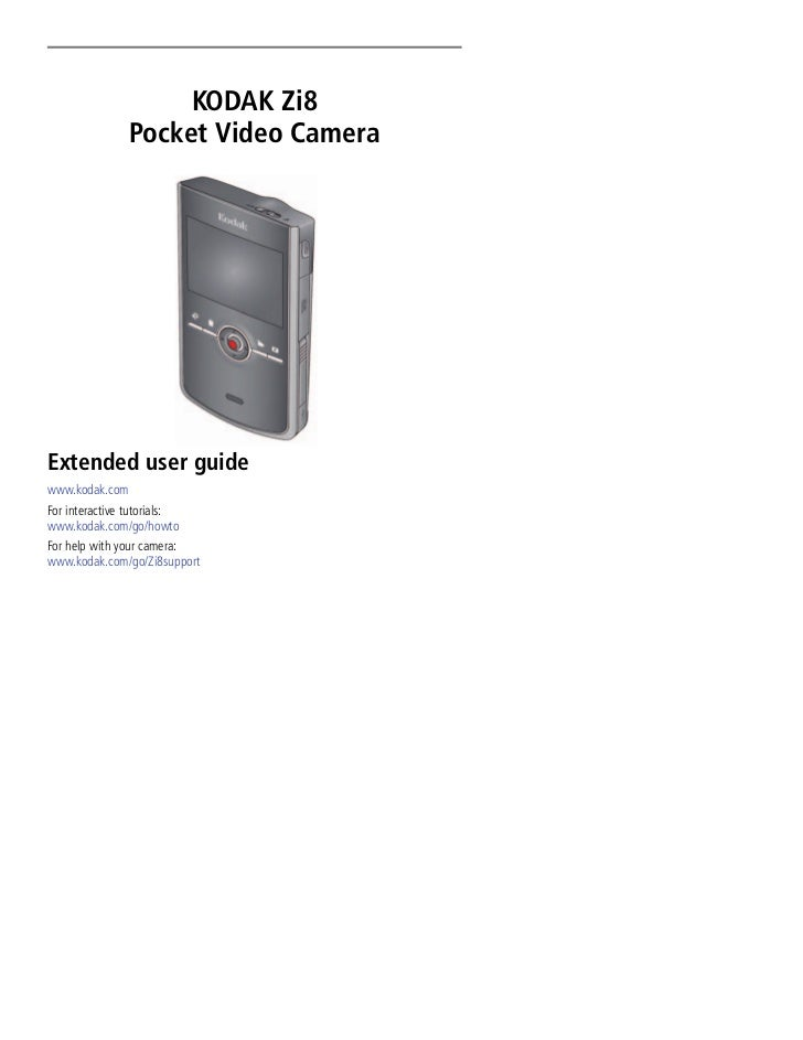 KODAK Zi8                Pocket Video CameraExtended user guidewww.kodak.comFor interactive tutorials:www.kodak.com/go/how...