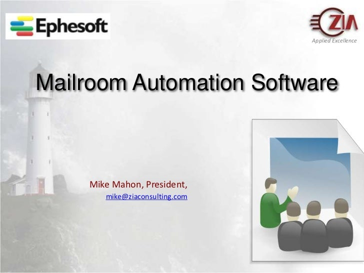 Mailroom Automation Software<br />Mike Mahon, President,mike@ziaconsulting.com<br />