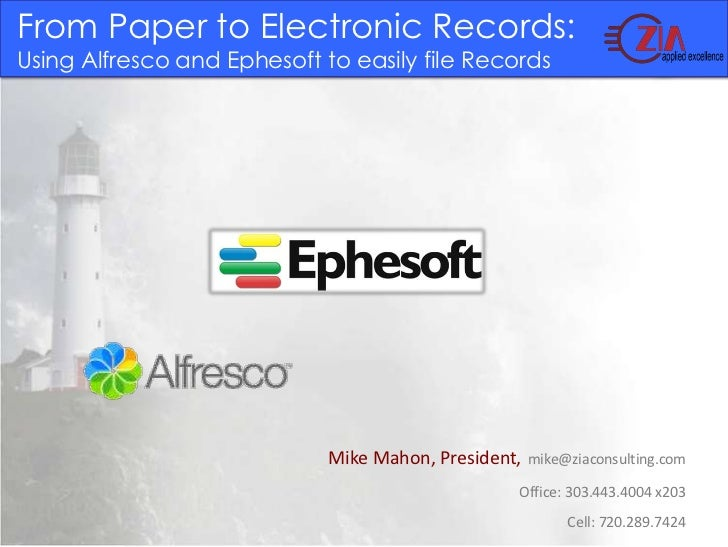 From Paper to Electronic Records: Using Alfresco and Ephesoft to easily file Records<br />Mike Mahon, President,mike@ziaco...
