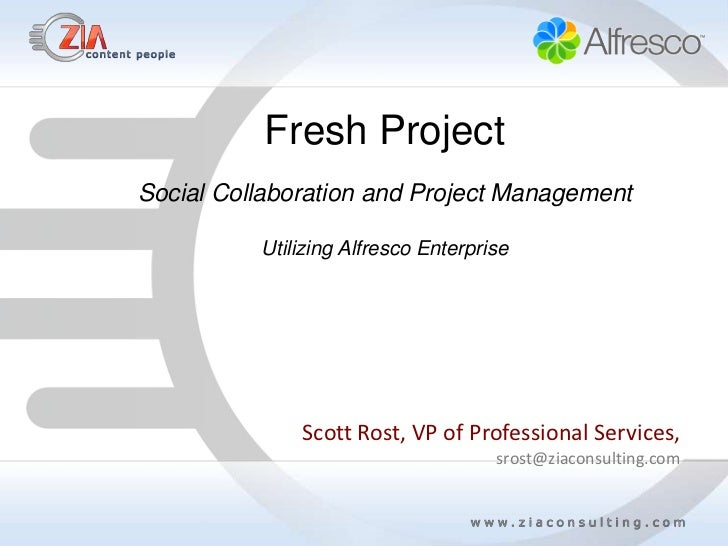 Fresh ProjectSocial Collaboration and Project Management          Utilizing Alfresco Enterprise              Scott Rost, V...
