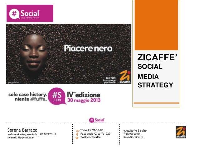 Serena Barracoweb marketing specialist ZICAFFE' SpAserena2082@gmail.comwww.zicaffe.comFacebook /Zicaffe1929Twitter/Zicaffe...