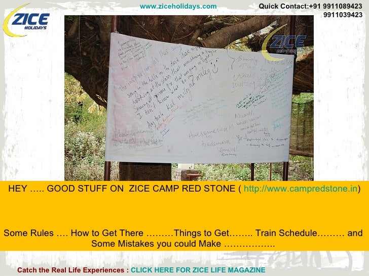 HEY ….. GOOD STUFF ON  ZICE CAMP RED STONE (  http://www.campredstone.in ) Some Rules …. How to Get There ………Things to Get...