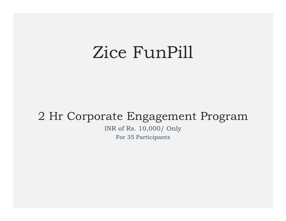Zice FunPill   2 Hr Corporate Engagement Program           INR of Rs. 10,000/ Only              For 35 Participants