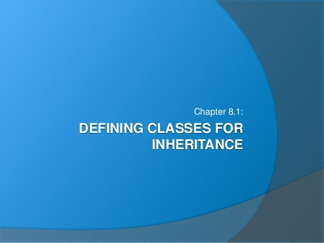 DEFINING CLASSES FOR INHERITANCE Chapter 8.1: