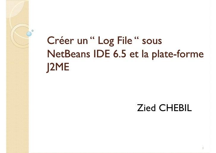 """Créer un """" Log File """" sous NetBeans IDE 6.5 et la plate-forme                         plate- J2ME                      Zie..."""