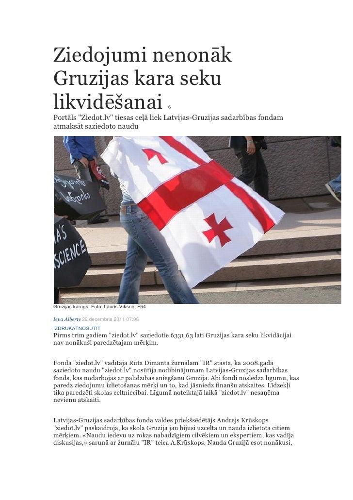 """Ziedojumi nenonākGruzijas kara sekulikvidēšanai                                6Portāls """"Ziedot.lv"""" tiesas ceļā liek Latvi..."""