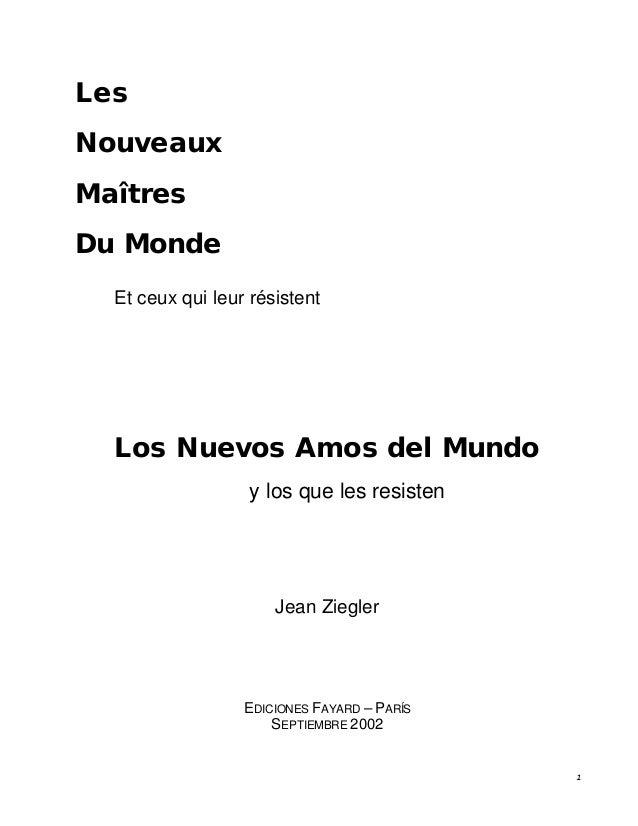 1 Les Nouveaux Maîtres Du Monde Et ceux qui leur résistent Los Nuevos Amos del Mundo y los que les resisten Jean Ziegler E...