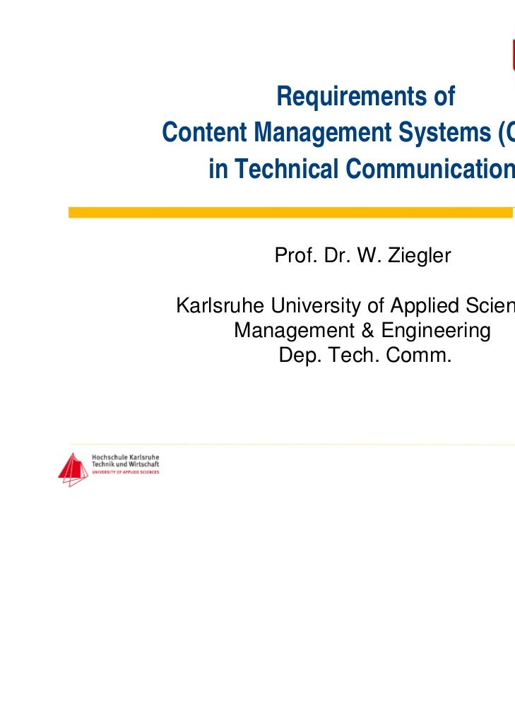 Requirements ofContent Management Systems (CMS)   in Technical Communication           Prof. Dr. W. Ziegler Karlsruhe Univ...