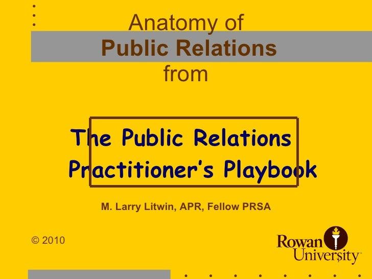 Anatomy of   Public Relations from <ul><li>The Public Relations  Practitioner's Playbook </li></ul><ul><li>M. Larry Litwin...
