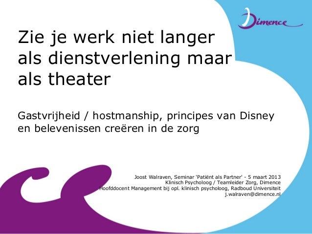 Zie je werk niet langerals dienstverlening maarals theaterGastvrijheid / hostmanship, principes van Disneyen belevenissen ...