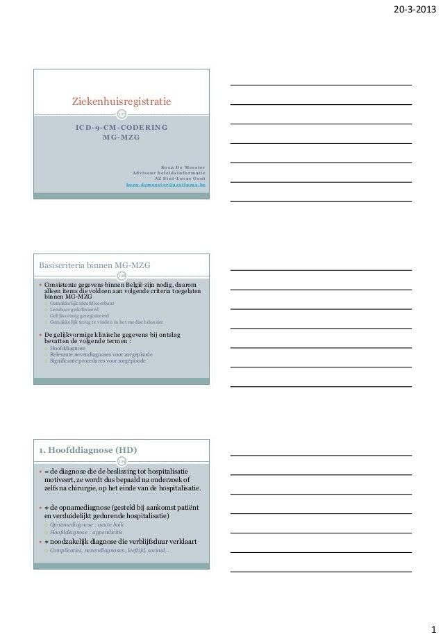 20-3-2013 1 ICD-9-CM-CODERING MG-MZG Ziekenhuisregistratie K o e n D e M e e s t e r A d v i s e u r b e l e i d s i n f o...