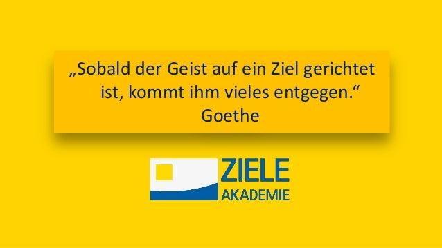 """""""Sobald der Geist auf ein Ziel gerichtet ist, kommt ihm vieles entgegen."""" Goethe"""