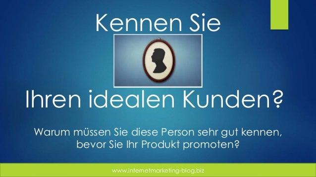www.internetmarketing-blog.biz Kennen Sie Ihren idealen Kunden? Warum müssen Sie diese Person sehr gut kennen, bevor Sie I...