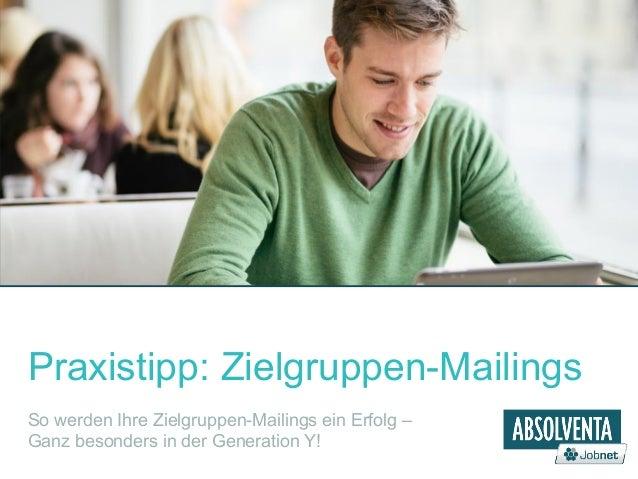 Praxistipp: Zielgruppen-Mailings  So werden Ihre Zielgruppen-Mailings ein Erfolg –  Ganz besonders in der Generation Y!