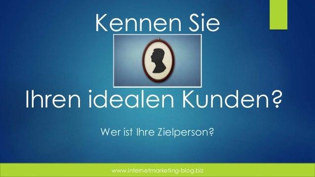 www.internetmarketing-blog.biz Kennen Sie Ihren idealen Kunden? Wer ist Ihre Zielperson?