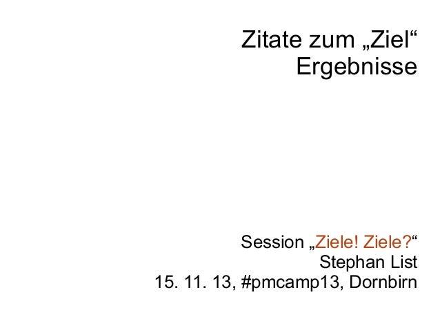 """Zitate zum """"Ziel"""" Ergebnisse  Session """"Ziele! Ziele?"""" Stephan List 15. 11. 13, #pmcamp13, Dornbirn"""