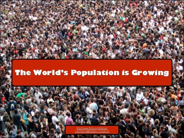The World's Population is Growing  http://www.flickr.com/photos/ 18378655@N00/613445810/
