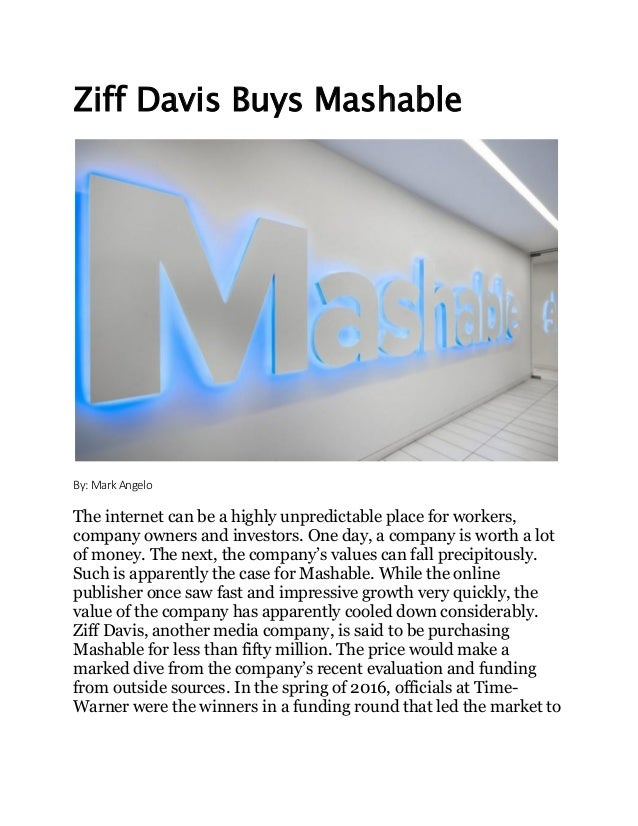 Ziff Davis Buys Mashable By: Mark Angelo The internet can be a highly unpredictable place for workers, company owners and ...